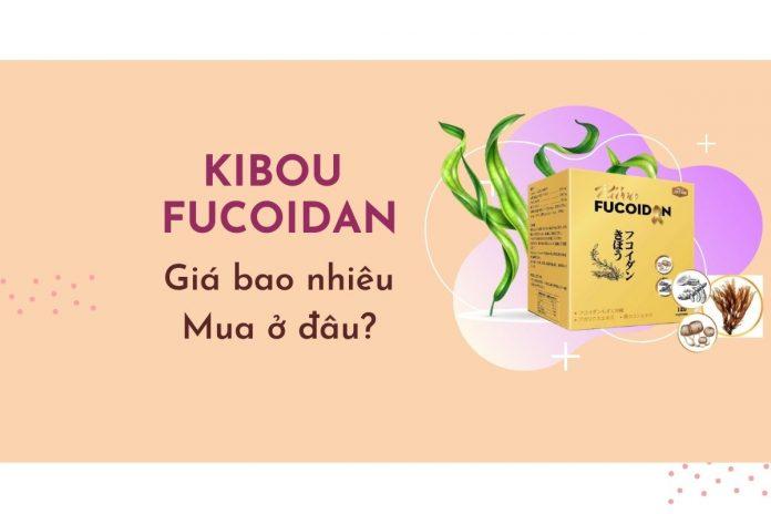 Kibou Fucoidan giá bao nhiêu tiền, có đắt không, mua ở đâu?